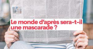 Le «monde d'après» sera-t-il une mascarade ?
