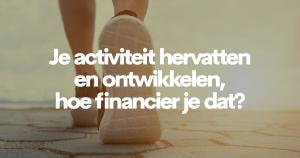 Je activiteit hervatten en ontwikkelen, hoe financier je dat?