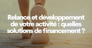 Relance et développement de votre activité: quelles solutions de financement?