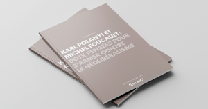 Karl Polanyi et Michel Foucault : deux pensées pour s'armer contre le néolibéralisme