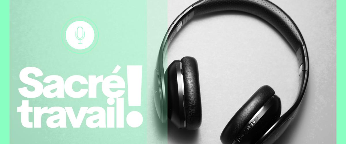 Sacré Travail ! podcast série à découvrir