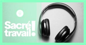 « Sacré travail ! », découvrez notre nouveau podcast